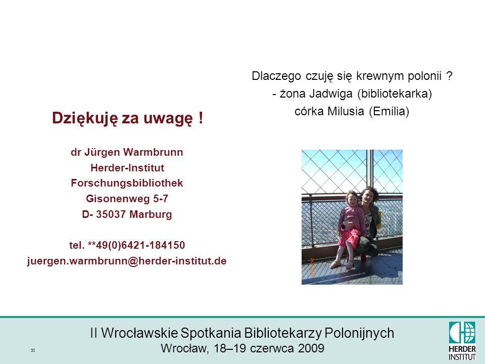 II Wrocławskie Spotkania Bibliotekarzy Polonijnych Wrocław, 18–19 czerwca 2009 30 Dlaczego czuję się krewnym polonii .