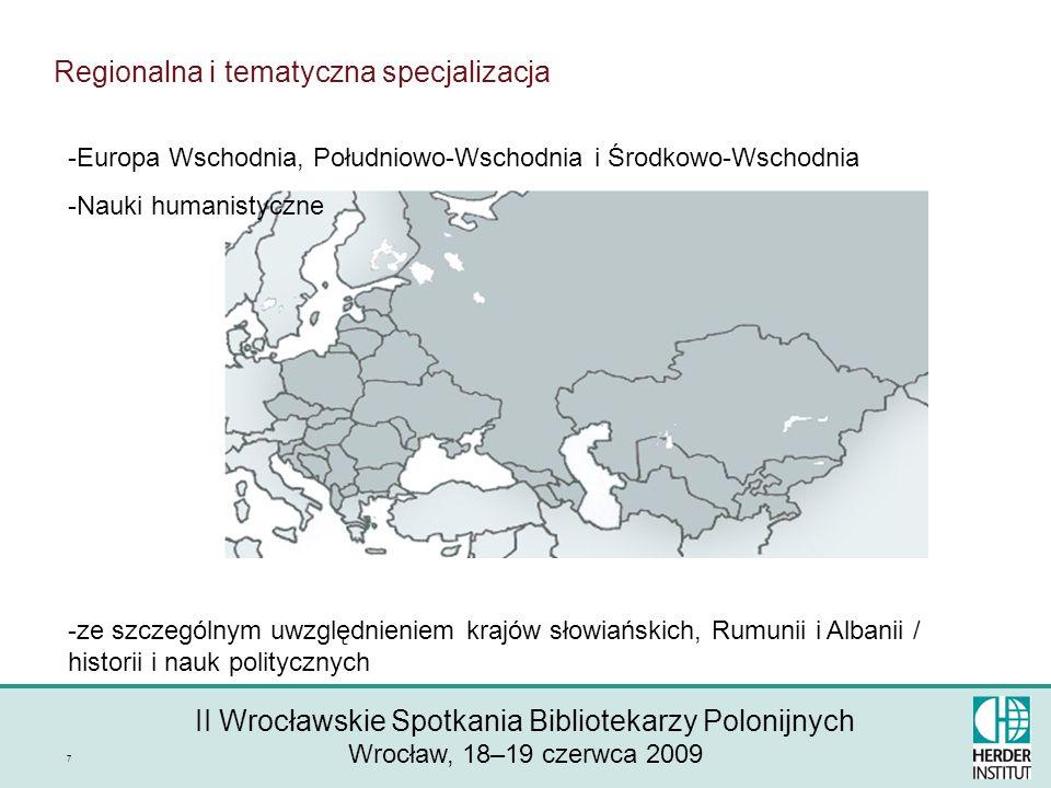 II Wrocławskie Spotkania Bibliotekarzy Polonijnych Wrocław, 18–19 czerwca 2009 7 Regionalna i tematyczna specjalizacja -Europa Wschodnia, Południowo-Wschodnia i Środkowo-Wschodnia -Nauki humanistyczne -ze szczególnym uwzględnieniem krajów słowiańskich, Rumunii i Albanii / historii i nauk politycznych