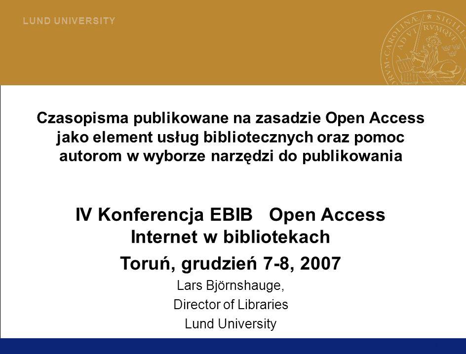 1 L U N D U N I V E R S I T Y Czasopisma publikowane na zasadzie Open Access jako element usług bibliotecznych oraz pomoc autorom w wyborze narzędzi do publikowania IV Konferencja EBIB Open Access Internet w bibliotekach Toruń, grudzień 7-8, 2007 Lars Björnshauge, Director of Libraries Lund University