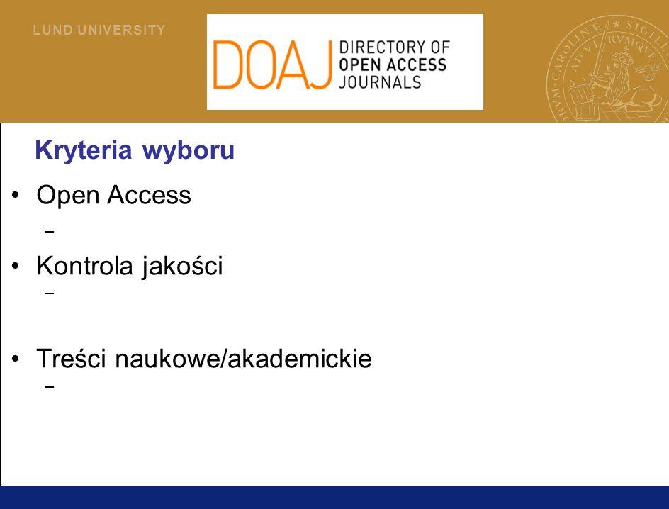 5 L U N D U N I V E R S I T Y Kryteria wyboru Open Access – Nie ma embarga .