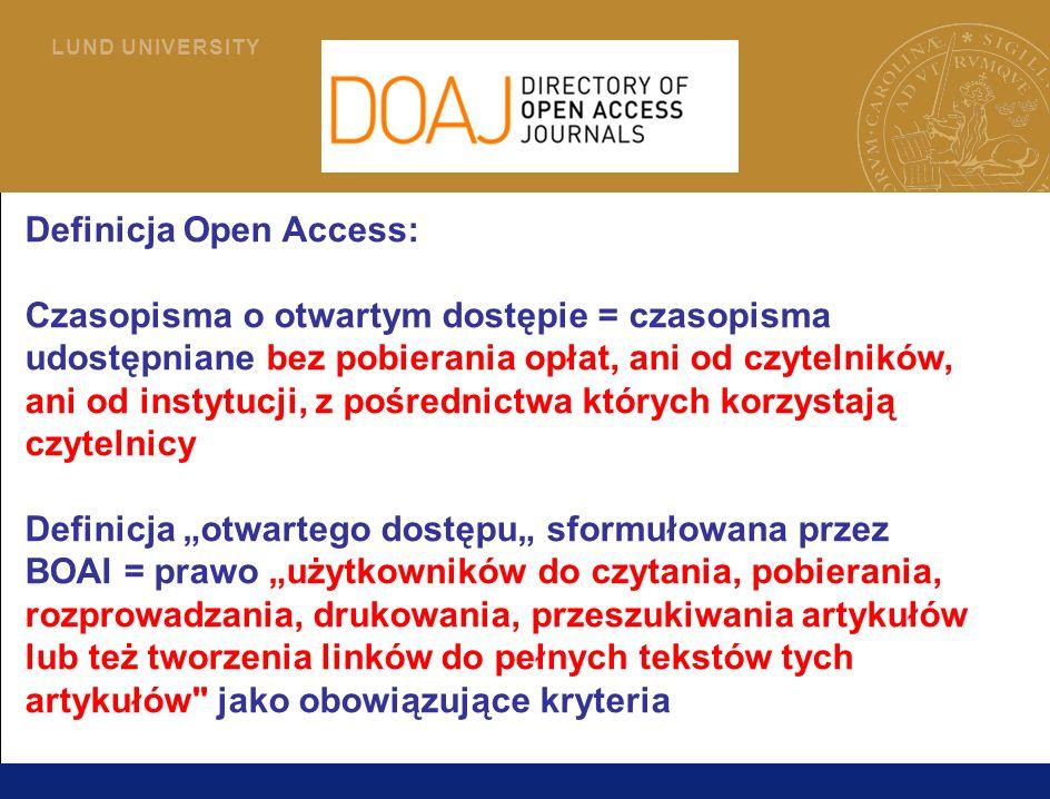 6 L U N D U N I V E R S I T Y Definicja Open Access: Czasopisma o otwartym dostępie = czasopisma udostępniane bez pobierania opłat, ani od czytelników, ani od instytucji, z pośrednictwa których korzystają czytelnicy Definicja otwartego dostępu sformułowana przez BOAI = prawo użytkowników do czytania, pobierania, rozprowadzania, drukowania, przeszukiwania artykułów lub też tworzenia linków do pełnych tekstów tych artykułów jako obowiązujące kryteria