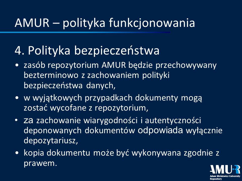AMUR – polityka funkcjonowania 4. Polityka bezpieczeństwa zasób repozytorium AMUR będzie przechowywany bezterminowo z zachowaniem polityki bezpieczeńs