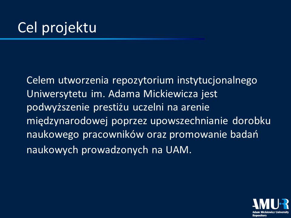 Cel projektu Celem utworzenia repozytorium instytucjonalnego Uniwersytetu im. Adama Mickiewicza jest podwyższenie prestiżu uczelni na arenie międzynar