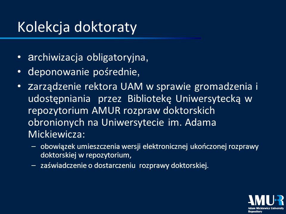 Kolekcja doktoraty a rchiwizacja obligatoryjna, d eponowanie pośrednie, z arządzenie rektora UAM w sprawie gromadzenia i udostępniania przez Bibliotek