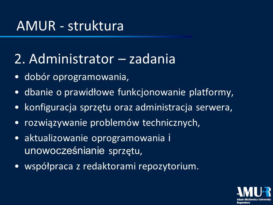 AMUR - struktura 2. Administrator – zadania dobór oprogramowania, dbanie o prawidłowe funkcjonowanie platformy, konfiguracja sprzętu oraz administracj