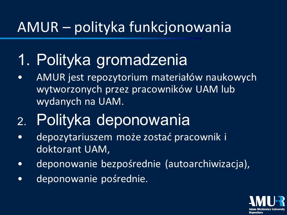 AMUR – polityka funkcjonowania 1.Polityka gromadzenia AMUR jest repozytorium materiałów naukowych wytworzonych przez pracowników UAM lub wydanych na U