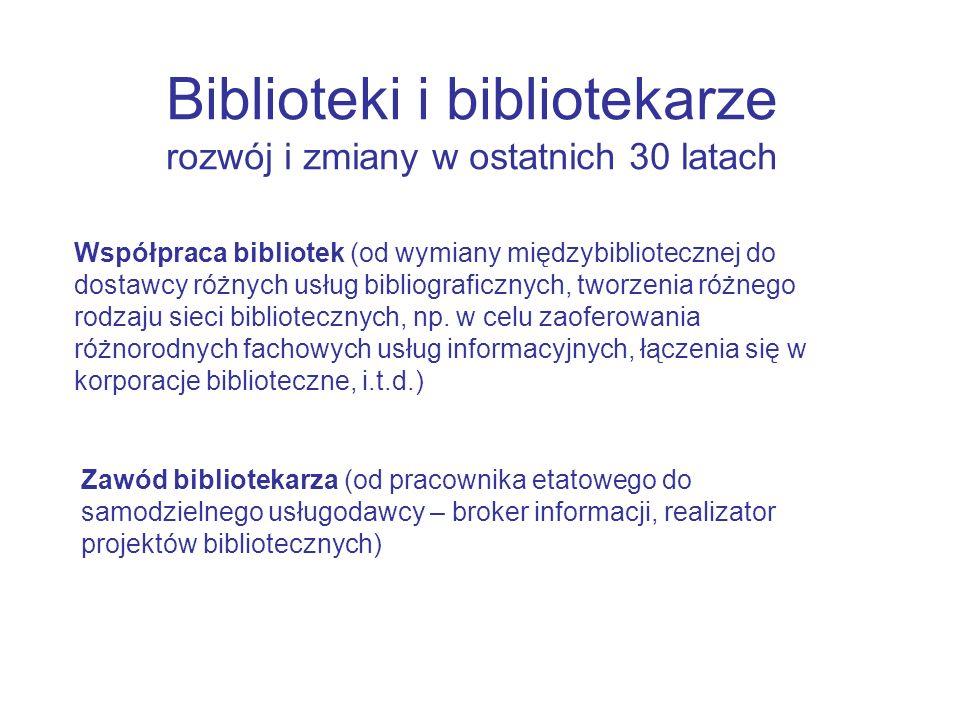Zawód bibliotekarza (od pracownika etatowego do samodzielnego usługodawcy – broker informacji, realizator projektów bibliotecznych) Współpraca bibliotek (od wymiany międzybibliotecznej do dostawcy różnych usług bibliograficznych, tworzenia różnego rodzaju sieci bibliotecznych, np.