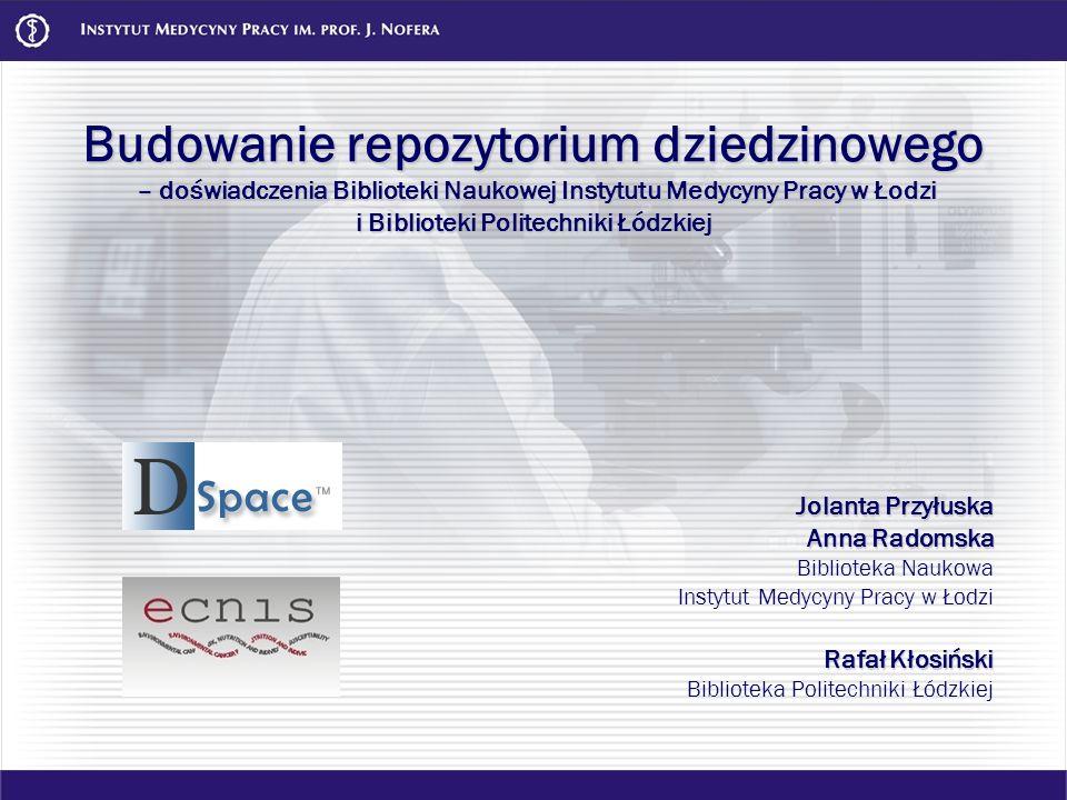 Budowanie repozytorium dziedzinowego – doświadczenia Biblioteki Naukowej Instytutu Medycyny Pracy w Łodzi i Biblioteki Politechniki Łódzkiej Jolanta P