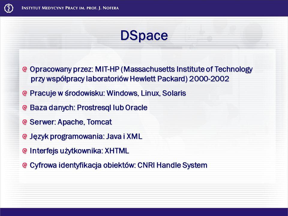 DSpace Opracowany przez: MIT-HP (Massachusetts Institute of Technology przy współpracy laboratoriów Hewlett Packard) 2000-2002 Opracowany przez: MIT-H