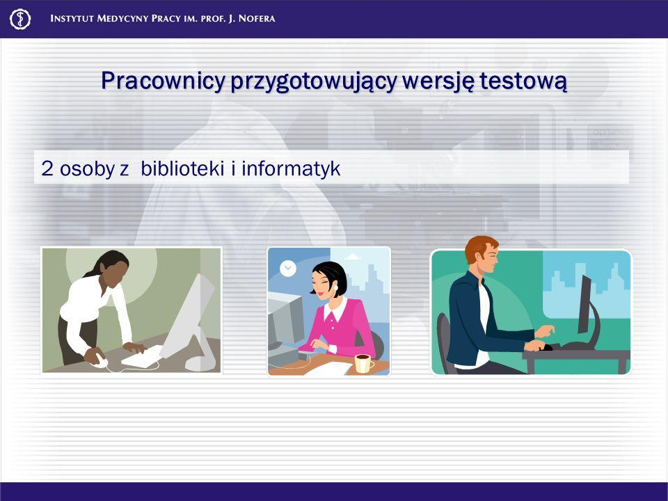 Pracownicy przygotowujący wersję testową 2 osoby z biblioteki i informatyk