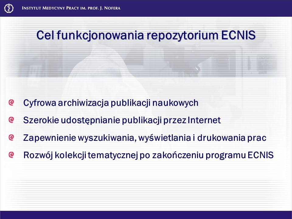 Cel funkcjonowania repozytorium ECNIS Cyfrowa archiwizacja publikacji naukowych Szerokie udostępnianie publikacji przez Internet Zapewnienie wyszukiwa