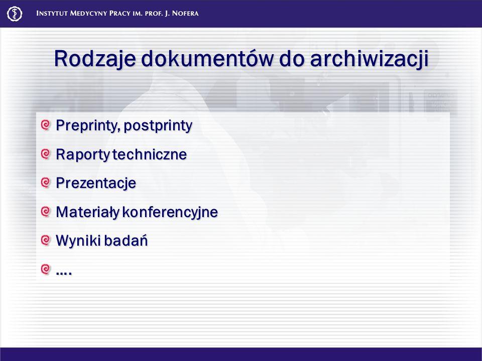 Rodzaje dokumentów do archiwizacji Preprinty, postprinty Preprinty, postprinty Raporty techniczne Raporty techniczne Prezentacje Prezentacje Materiały