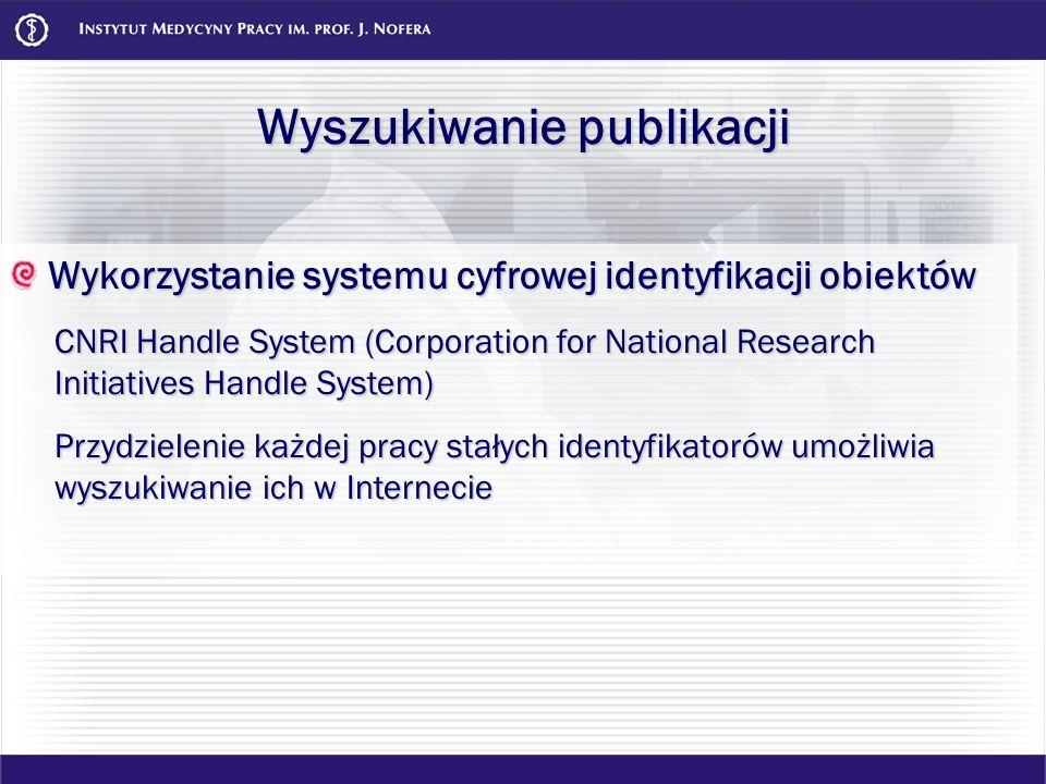 Wyszukiwanie publikacji Wykorzystanie systemu cyfrowej identyfikacji obiektów Wykorzystanie systemu cyfrowej identyfikacji obiektów CNRI Handle System