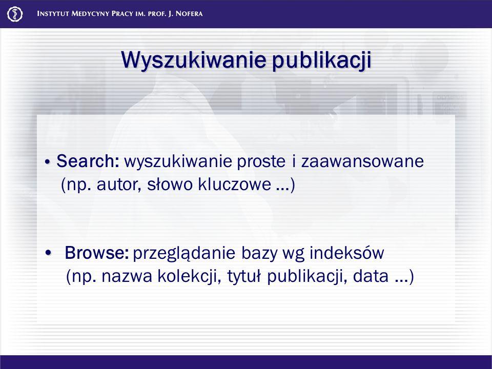 Wyszukiwanie publikacji Search: wyszukiwanie proste i zaawansowane (np. autor, słowo kluczowe …) Browse: przeglądanie bazy wg indeksów (np. nazwa kole
