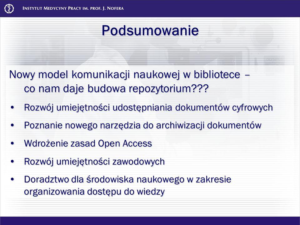 Podsumowanie Nowy model komunikacji naukowej w bibliotece – co nam daje budowa repozytorium??? Rozwój umiejętności udostępniania dokumentów cyfrowychR
