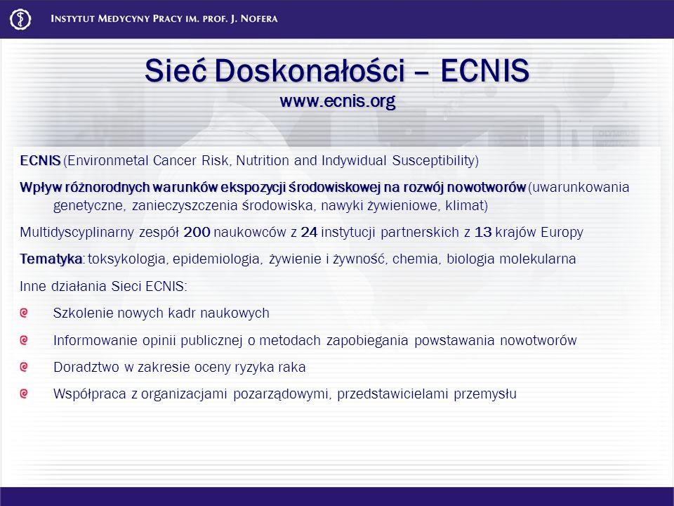 Sieć Doskonałości – ECNIS www.ecnis.org ECNIS ECNIS (Environmetal Cancer Risk, Nutrition and Indywidual Susceptibility) Wpływ różnorodnych warunków ek