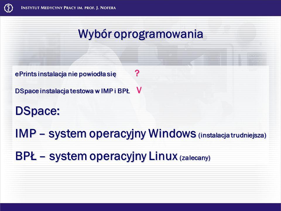 Wybór oprogramowania ePrints instalacja nie powiodła się ? DSpace instalacja testowa w IMP i BPŁ V DSpace: IMP – system operacyjny Windows (instalacja