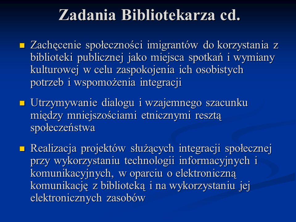 Zadania Bibliotekarza cd. Zachęcenie społeczności imigrantów do korzystania z biblioteki publicznej jako miejsca spotkań i wymiany kulturowej w celu z