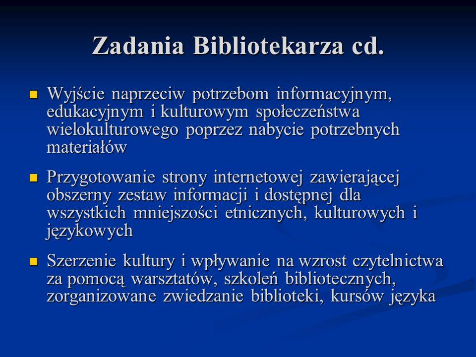 Zadania Bibliotekarza cd. Wyjście naprzeciw potrzebom informacyjnym, edukacyjnym i kulturowym społeczeństwa wielokulturowego poprzez nabycie potrzebny