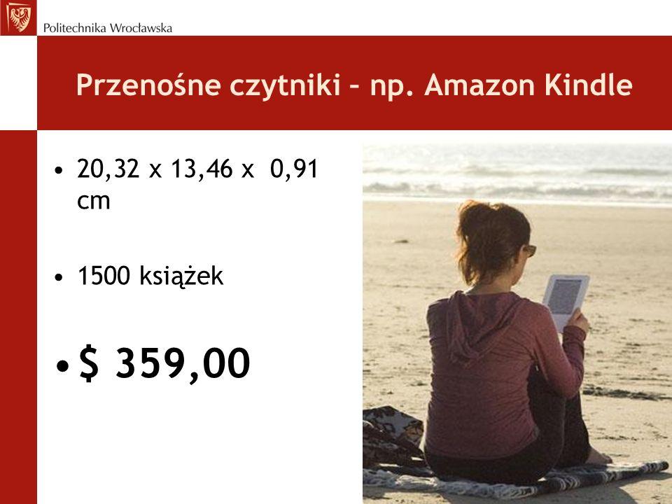 Przenośne czytniki – np. Amazon Kindle 20,32 x 13,46 x 0,91 cm 1500 książek $ 359,00