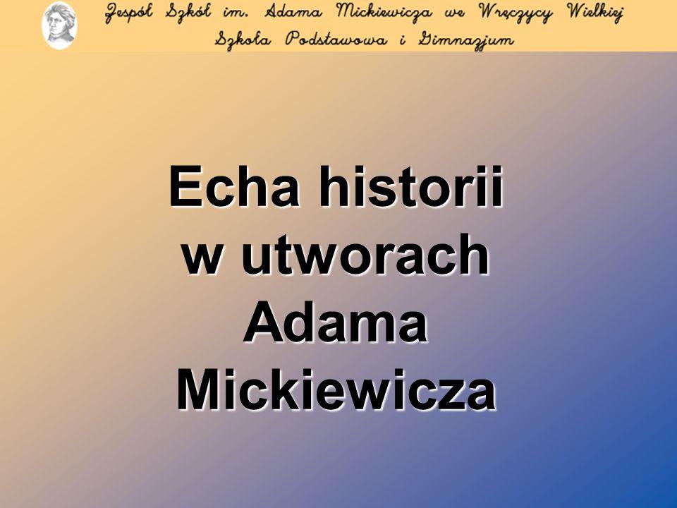 Echa historii w utworach Adama Mickiewicza