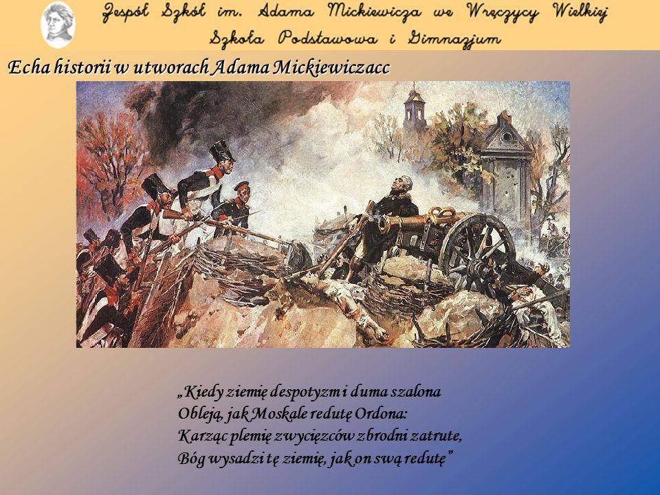 Kiedy ziemię despotyzm i duma szalona Obleją, jak Moskale redutę Ordona: Karząc plemię zwycięzców zbrodni zatrute, Bóg wysadzi tę ziemię, jak on swą r
