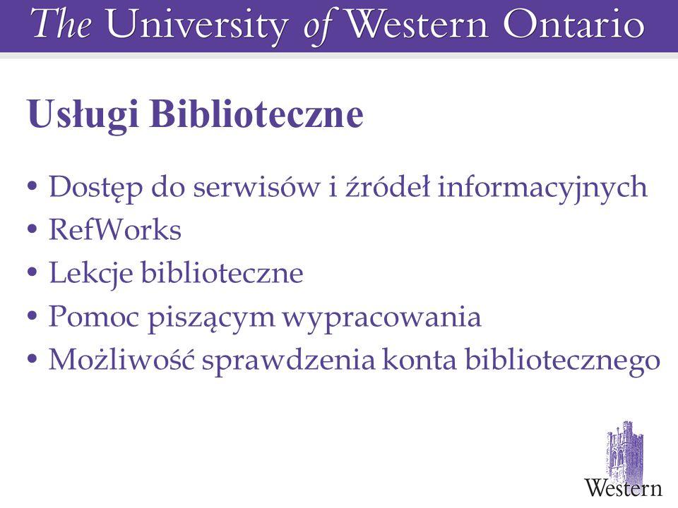 Dostęp do serwisów i źródeł informacyjnych RefWorks Lekcje biblioteczne Pomoc piszącym wypracowania Możliwość sprawdzenia konta bibliotecznego Usługi Biblioteczne