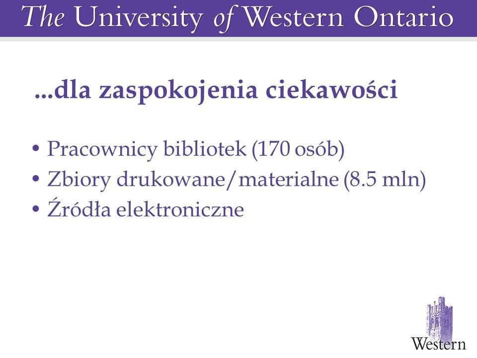 ...dla zaspokojenia ciekawości Pracownicy bibliotek (170 osób) Zbiory drukowane/materialne (8.5 mln) Źródła elektroniczne
