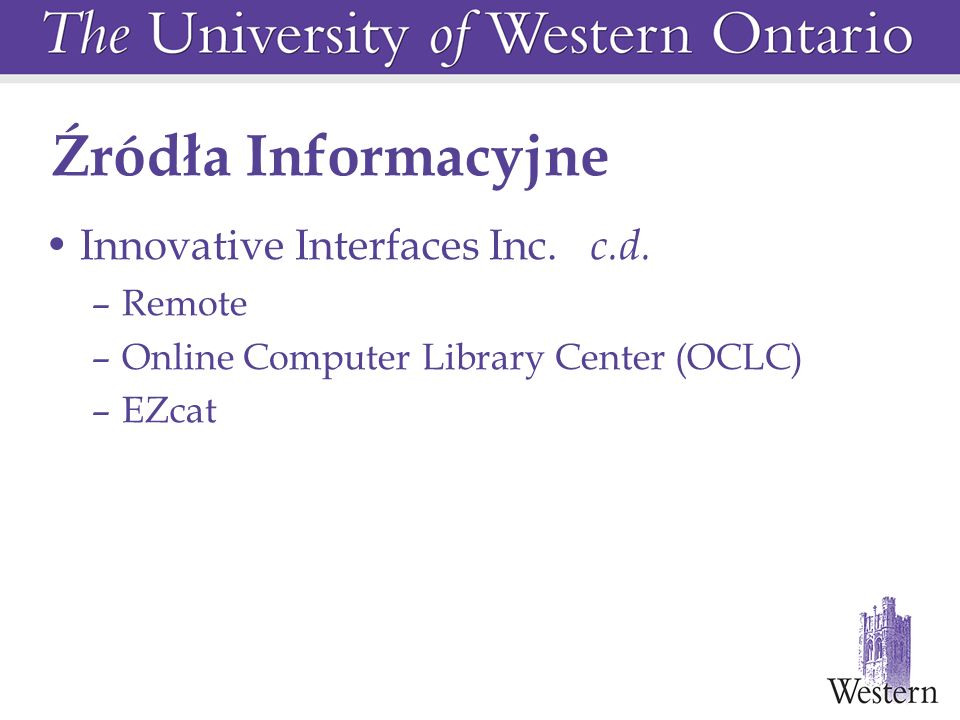 Źródła Informacyjne Innovative Interfaces Inc. c.d. –Remote –Online Computer Library Center (OCLC) –EZcat