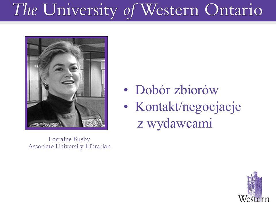 Lorraine Busby Associate University Librarian Dobór zbiorów Kontakt/negocjacje z wydawcami
