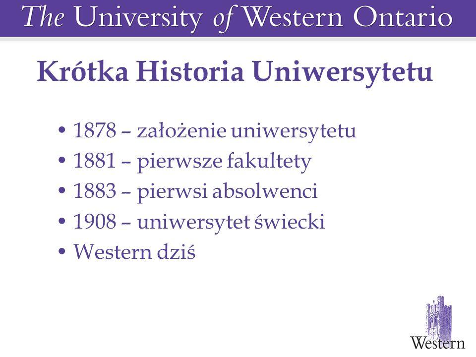 Krótka Historia Uniwersytetu 1878 – założenie uniwersytetu 1881 – pierwsze fakultety 1883 – pierwsi absolwenci 1908 – uniwersytet świecki Western dziś