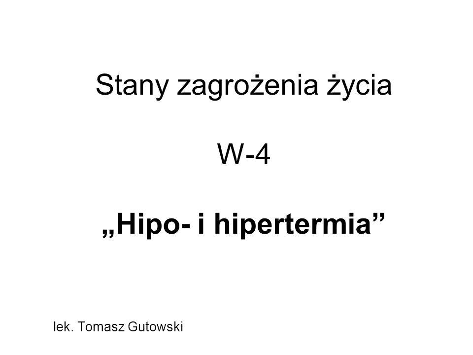Stany zagrożenia życia W-4 Hipo- i hipertermia lek. Tomasz Gutowski