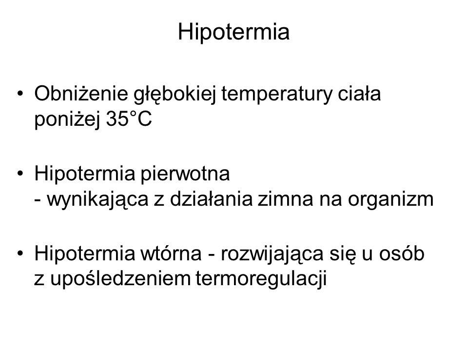 Hipotermia Obniżenie głębokiej temperatury ciała poniżej 35°C Hipotermia pierwotna - wynikająca z działania zimna na organizm Hipotermia wtórna - rozw