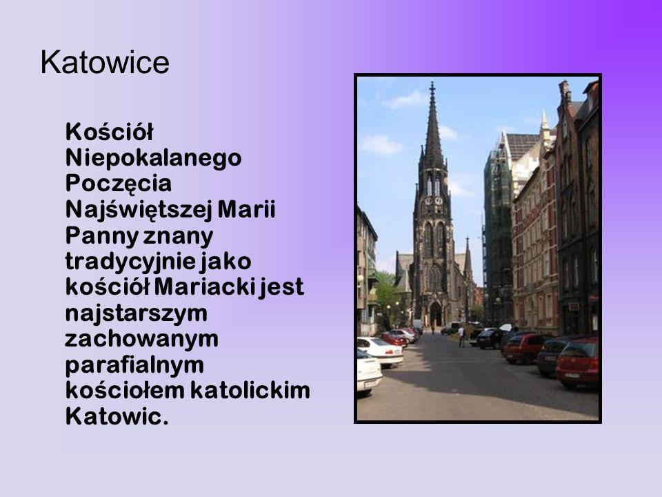 Katowice Ko ś ció ł Niepokalanego Pocz ę cia Naj ś wi ę tszej Marii Panny znany tradycyjnie jako ko ś ció ł Mariacki jest najstarszym zachowanym paraf