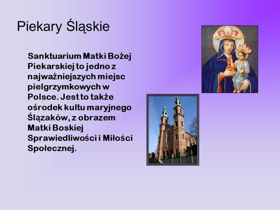 Piekary Śląskie Sanktuarium Matki Bo ż ej Piekarskiej to jedno z najwa ż niejszych miejsc pielgrzymkowych w Polsce. Jest to tak ż e o ś rodek kultu ma