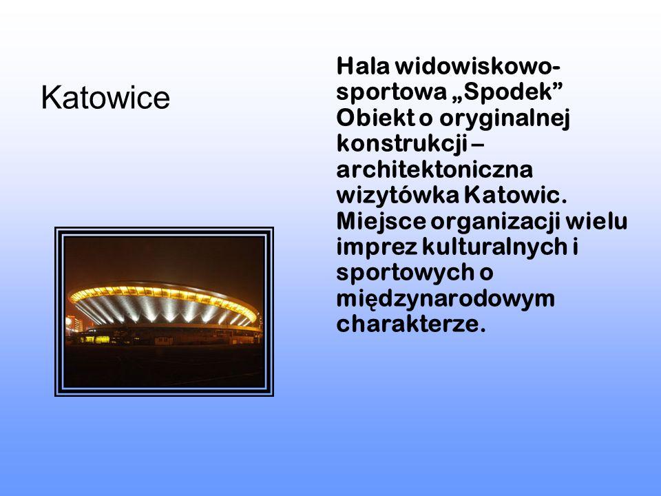 Katowice Hala widowiskowo- sportowa Spodek Obiekt o oryginalnej konstrukcji – architektoniczna wizytówka Katowic. Miejsce organizacji wielu imprez kul