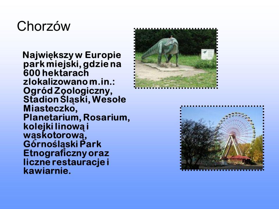 Chorzów Najwi ę kszy w Europie park miejski, gdzie na 600 hektarach zlokalizowano m.in.: Ogród Zoologiczny, Stadion Ś l ą ski, Weso ł e Miasteczko, Pl