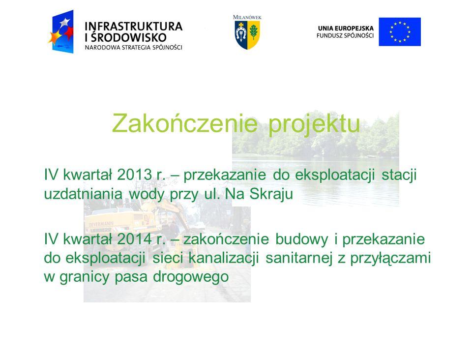 Zakończenie projektu IV kwartał 2013 r. – przekazanie do eksploatacji stacji uzdatniania wody przy ul. Na Skraju IV kwartał 2014 r. – zakończenie budo