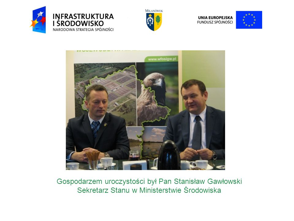 Gospodarzem uroczystości był Pan Stanisław Gawłowski Sekretarz Stanu w Ministerstwie Środowiska