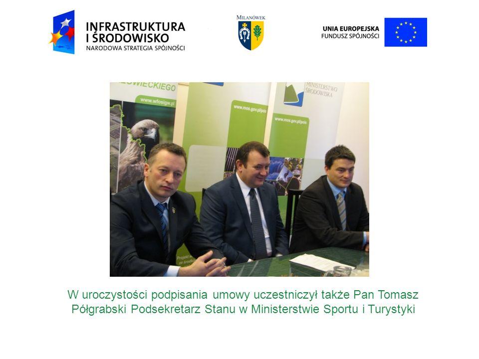 W uroczystości podpisania umowy uczestniczył także Pan Tomasz Półgrabski Podsekretarz Stanu w Ministerstwie Sportu i Turystyki