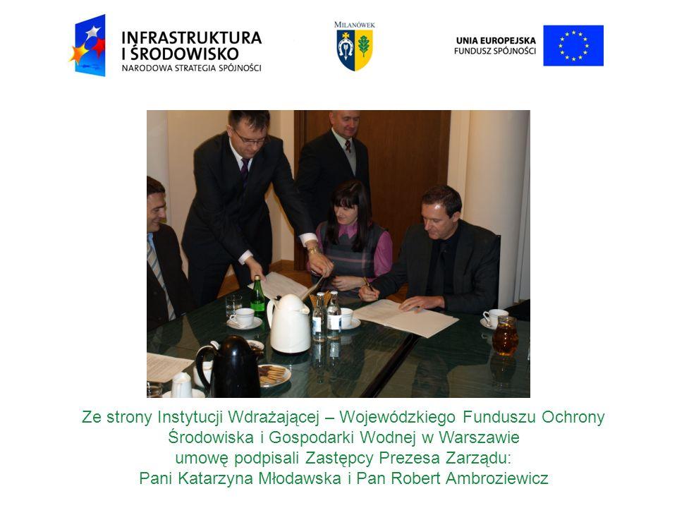 Ze strony Instytucji Wdrażającej – Wojewódzkiego Funduszu Ochrony Środowiska i Gospodarki Wodnej w Warszawie umowę podpisali Zastępcy Prezesa Zarządu: