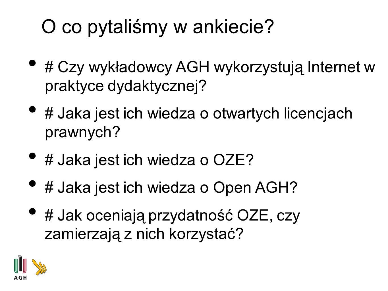 # Czy wykładowcy AGH wykorzystują Internet w praktyce dydaktycznej? # Jaka jest ich wiedza o otwartych licencjach prawnych? # Jaka jest ich wiedza o O