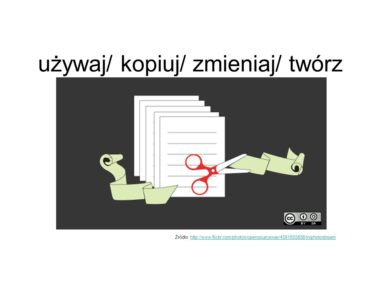 używaj/ kopiuj/ zmieniaj/ twórz Źródło: http://www.flickr.com/photos/opensourceway/4581855658/in/photostreamhttp://www.flickr.com/photos/opensourceway