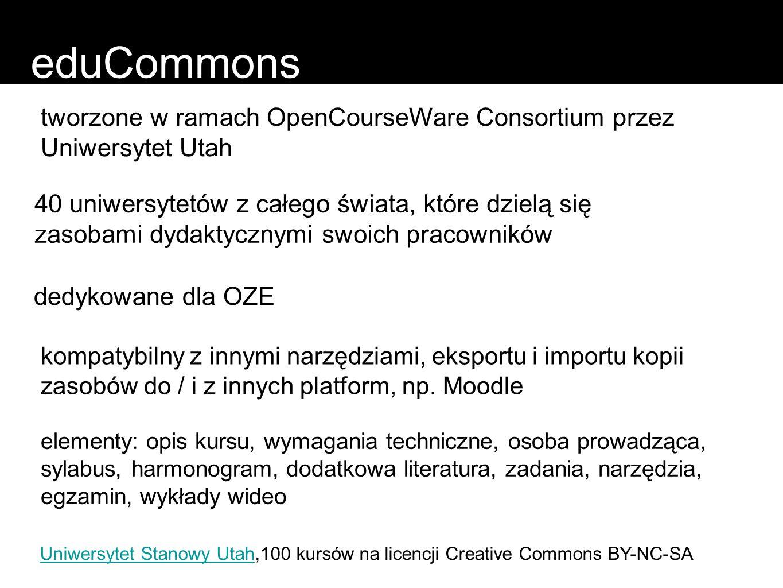 eduCommons tworzone w ramach OpenCourseWare Consortium przez Uniwersytet Utah 40 uniwersytetów z całego świata, które dzielą się zasobami dydaktycznym