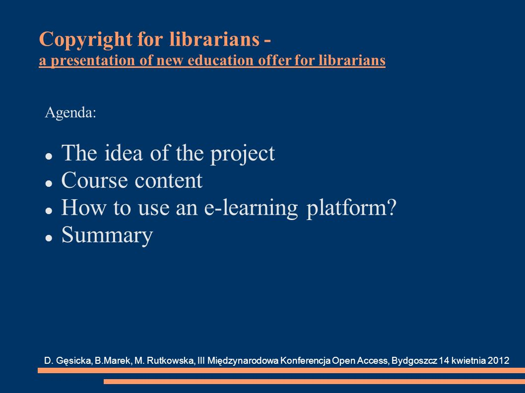 Copyright for librarians - a presentation of new education offer for librarians Agenda: The idea of the project Course content How to use an e-learning platform.