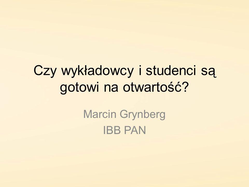 Czy wykładowcy i studenci są gotowi na otwartość? Marcin Grynberg IBB PAN