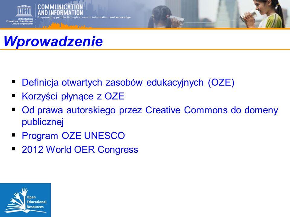 Wprowadzenie Definicja otwartych zasobów edukacyjnych (OZE) Korzyści płynące z OZE Od prawa autorskiego przez Creative Commons do domeny publicznej Program OZE UNESCO 2012 World OER Congress
