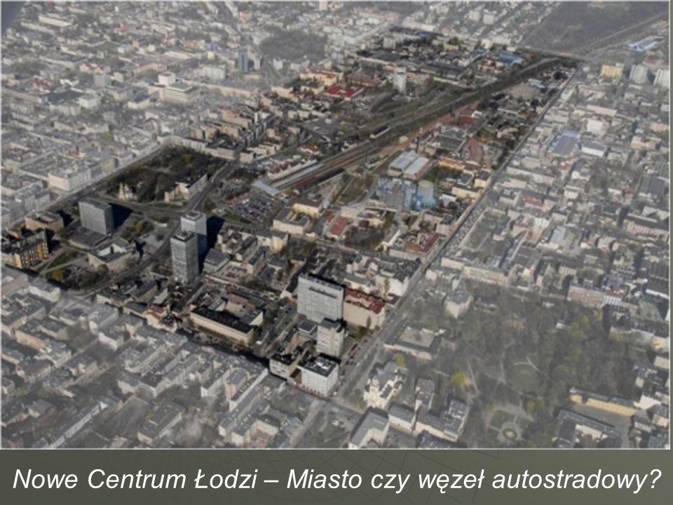 Nowe Centrum Łodzi – Miasto czy węzeł autostradowy?