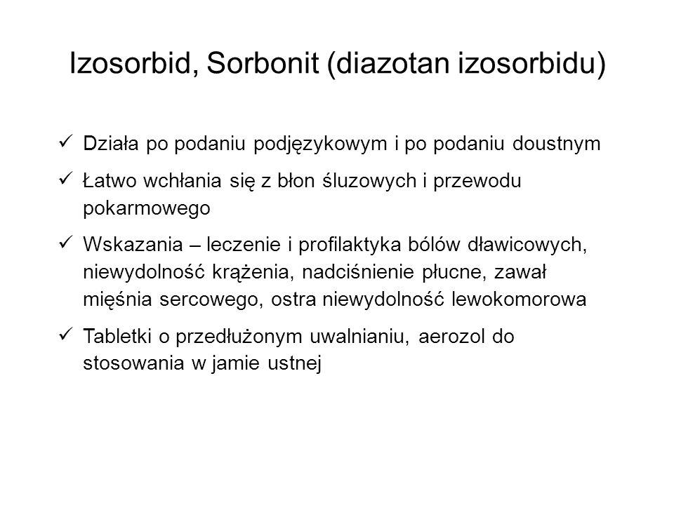Izosorbid, Sorbonit (diazotan izosorbidu) Działa po podaniu podjęzykowym i po podaniu doustnym Łatwo wchłania się z błon śluzowych i przewodu pokarmow