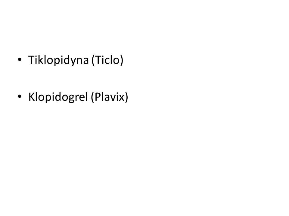 Tiklopidyna (Ticlo) Klopidogrel (Plavix)